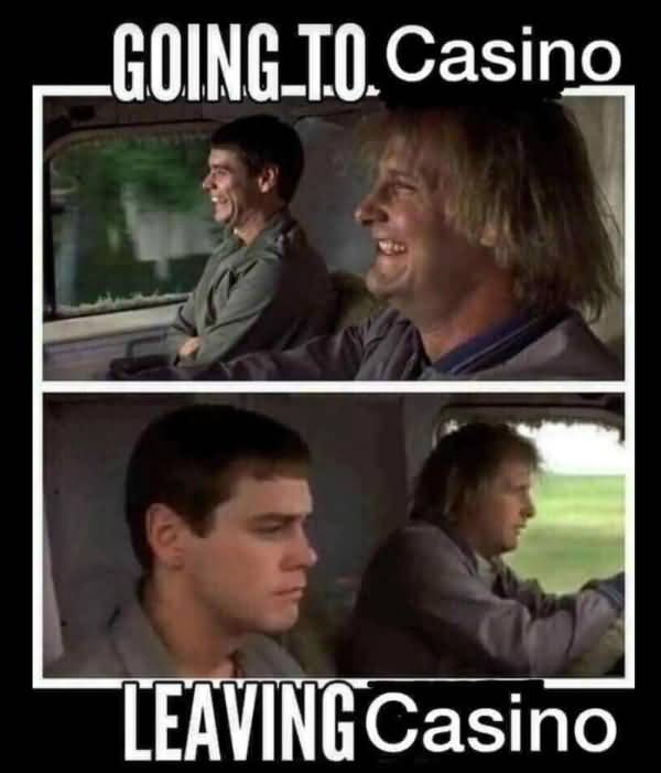 Meme showing two characters from the movie Dumb and Dummer. Top image shows characters happy before going to a casino; bottom photo shows the characters sad leaving the casino.